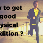 How to get a good physical condition ?